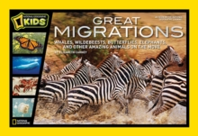 Great Migrations : Whales, Wildebeests, Butterflies, Elephants, and Other Amazing Animals on the Move, Hardback Book