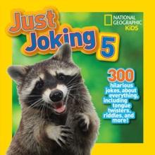 National Geographic Kids Just Joking 5 : 300 Hilarious Jokes About Everything, Including Tongue Twisters, Riddles, and More!, Paperback Book