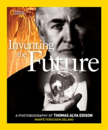 Inventing The Future : A Photobiography of Thomas Alva Edison, Paperback / softback Book