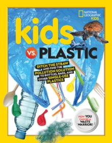 Kids vs. Plastic : Ditch the Straw and Find the Pollution Solution to Bottles, Bags, and Other Single-Use Plastics