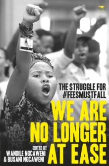 We are no longer at ease : The struggle for #FeesMustFall, Paperback / softback Book