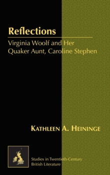 Reflections : Virginia Woolf and Her Quaker Aunt, Caroline Stephen, Hardback Book