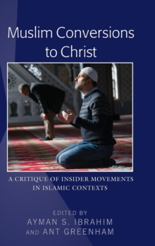 Muslim Conversions to Christ : A Critique of Insider Movements in Islamic Contexts, Hardback Book