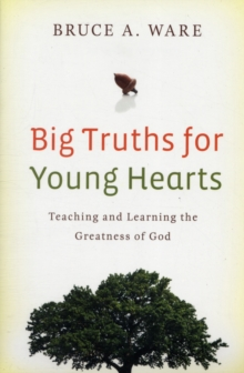 Big Truths for Young Hearts : Teaching and Learning the Greatness of God, Paperback Book