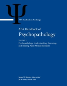 APA Handbook of Psychopathology : Volume 1: Psychopathology: Understanding, Assessing, and Treating Adult Mental Disorders; Volume 2: Psychopathology in Children and Adolescents, Hardback Book