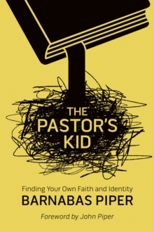 The Pastor's Kid : Finding Your Own Faith and Identity