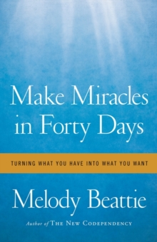 Make Miracles in Forty Days : Turning What You Have into What You Want, Paperback Book