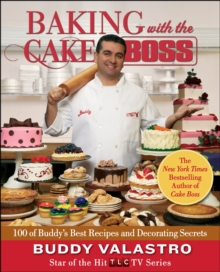 Baking with the Cake Boss : 100 of Buddy's Best Recipes and Decorating Secrets, Hardback Book