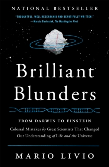 Brilliant Blunders : From Darwin to Einstein - Colossal Mistakes by Great Scientists That Changed Our Understanding of Life and the Universe, Paperback Book