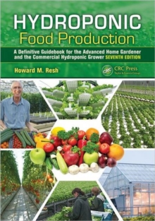 Hydroponic Food Production : A Definitive Guidebook for the Advanced Home Gardener and the Commercial Hydroponic Grower, Hardback Book