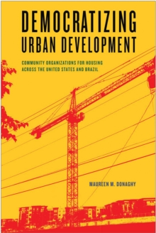 Democratizing Urban Development : Community Organizations for Housing across the United States and Brazil, Paperback / softback Book