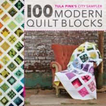 Tula Pink's City Sampler Quilts : 100 Modern Quilt Blocks, Paperback Book