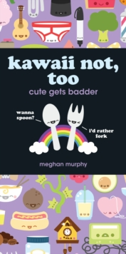 Kawaii Not, Too : Cute Gets Badder, Paperback / softback Book