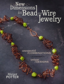 New Dimensions in Bead and Wire Jewelry : Unexpected Combinations, Unique Designs, Paperback / softback Book