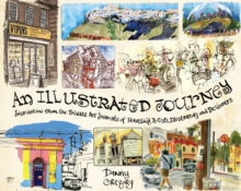 An Illustrated Journey : Inspiration from the Private Art Journals of Traveling Artists, Illustrators and Designers, Paperback Book