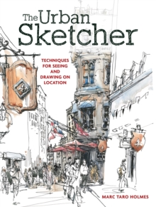 The Urban Sketcher : Techniques for Seeing and Drawing on Location, Paperback Book