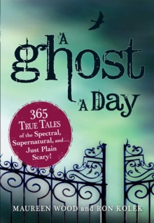 A Ghost a Day : 365 True Tales of the Spectral, Supernatural, and...Just Plain Scary!