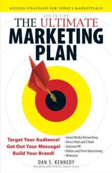 The Ultimate Marketing Plan : Target Your Audience! Get Out Your Message! Build Your Brand!, Paperback Book