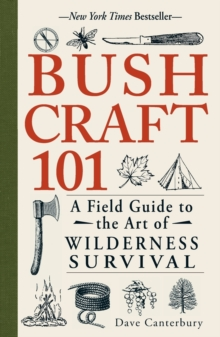 Bushcraft 101 : A Field Guide to the Art of Wilderness Survival, Paperback Book