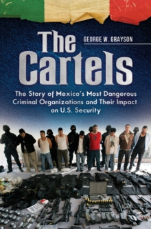 The Cartels: The Story of Mexico's Most Dangerous Criminal Organizations and their Impact on U.S. Security : The Story of Mexico's Most Dangerous Criminal Organizations and Their Impact on U.S. Securi