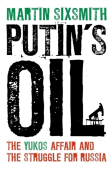 Putin's Oil : The Yukos Affair and the Struggle for Russia, Hardback Book