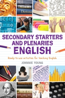 Secondary Starters and Plenaries: English : Creative activities, ready-to-use for teaching English