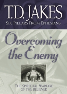 Overcoming the Enemy (Six Pillars From Ephesians Book #6) : The Spiritual Warfare of the Believer