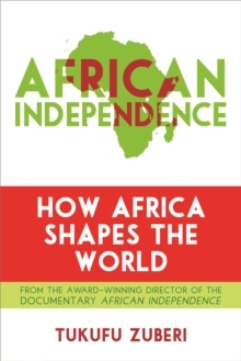 African Independence : How Africa Shapes the World, Paperback / softback Book