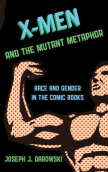X-Men and the Mutant Metaphor : Race and Gender in the Comic Books, Hardback Book