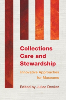 Collections Care and Stewardship : Innovative Approaches for Museums, Paperback / softback Book