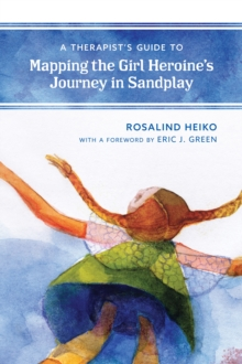 A Therapist's Guide to Mapping the Girl Heroine's Journey in Sandplay, Hardback Book