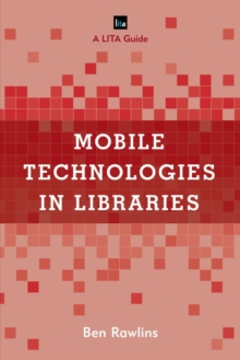 Mobile Technologies in Libraries : A LITA Guide, Paperback / softback Book