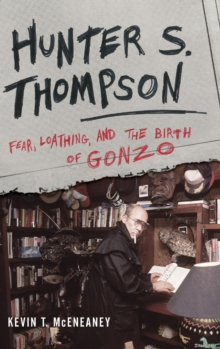 Hunter S. Thompson : Fear, Loathing, and the Birth of Gonzo, Hardback Book