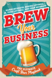 Brew Your Business : The Ultimate Craft Beer Playbook, Hardback Book