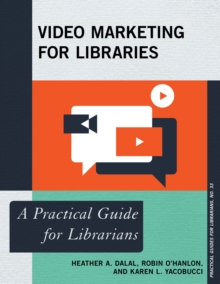 Video Marketing for Libraries : A Practical Guide for Librarians, Paperback / softback Book
