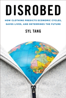 Disrobed : How Clothing Predicts Economic Cycles, Saves Lives, and Determines the Future, Hardback Book