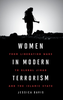 Women in Modern Terrorism : From Liberation Wars to Global Jihad and the Islamic State