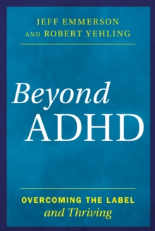 Beyond ADHD : Overcoming the Label and Thriving, Hardback Book