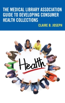 The Medical Library Association Guide to Developing Consumer Health Collections, Hardback Book