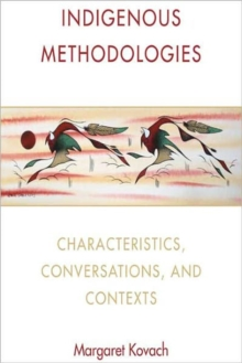 Indigenous Methodologies : Characteristics, Conversations, and Contexts, Paperback / softback Book