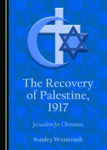 The Recovery of Palestine, 1917 : Jerusalem for Christmas