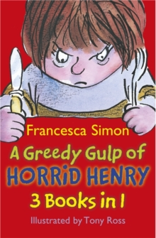 A Greedy Gulp of Horrid Henry 3-in-1 : Horrid Henry Abominable Snowman/Robs the Bank/Wakes the Dead, Paperback Book
