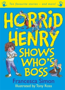 Horrid Henry Shows Who's Boss : Ten Favourite Stories - And More!, Paperback Book