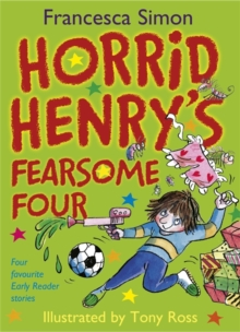 Horrid Henry Early Reader: Horrid Henry's Fearsome Four : Four favourite Early Reader stories, Hardback Book