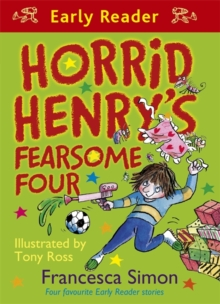 Horrid Henry Early Reader: Horrid Henry's Fearsome Four : Four favourite Early Reader stories, Paperback Book