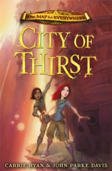 The Map to Everywhere: City of Thirst : Book 2, Paperback Book