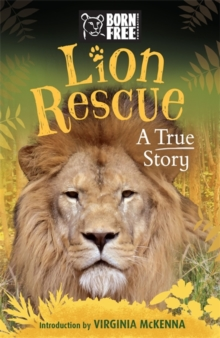 Born Free: Lion Rescue : A True Story, Paperback Book