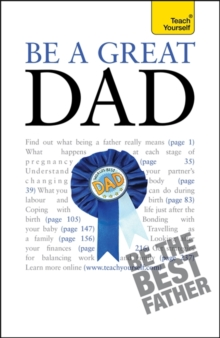 Be a Great Dad : A practical guide to confident fatherhood for dads old and new, Paperback Book