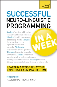 NLP in A Week : Master Neuro-Linguistic Programming in Seven Simple Steps, Paperback Book