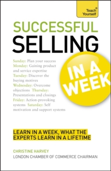 Successful Selling in a Week : How to Excel in Sales in Seven Simple Steps, Paperback Book